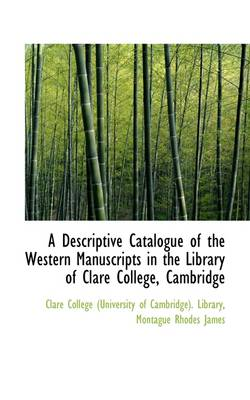 A Descriptive Catalogue of the Western Manuscripts in the Library of Clare College, Cambridge by Clare College (University of Library