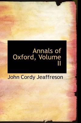 Annals of Oxford, Volume II by John Cordy Jeaffreson