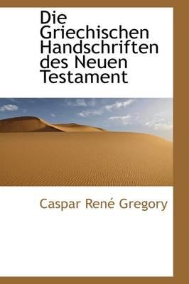 Die Griechischen Handschriften Des Neuen Testament by Caspar Ren Gregory