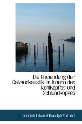 Die Anwendung Der Galvanokaustik Im Innern Des Kehlkopfes Und Schlundkopfes by Friedrich Eduard Rudolph Voltolini