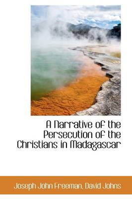 A Narrative of the Persecution of the Christians in Madagascar by Joseph John Freeman