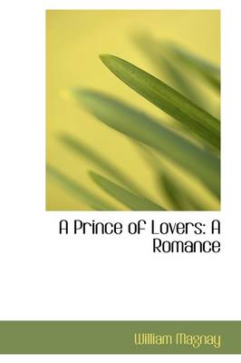 A Prince of Lovers A Romance by William Magnay