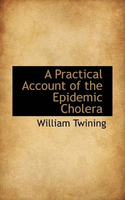 A Practical Account of the Epidemic Cholera by Quain Professor of Jurisprudence William (London University University College London University College London Univer Twining