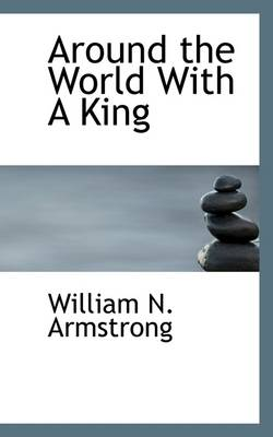 Around the World with a King by William N Armstrong