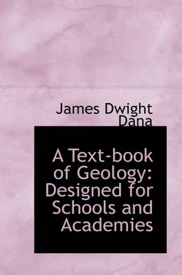 A Text-Book of Geology Designed for Schools and Academies by James Dwight Dana