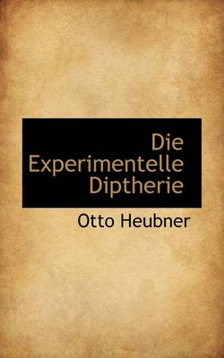 Die Experimentelle Diptherie by Otto Heubner