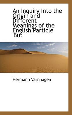 An Inquiry Into the Origin and Different Meanings of the English Particle 'But' by Hermann Varnhagen