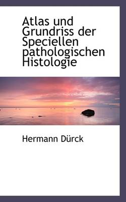 Atlas Und Grundriss Der Speciellen Pathologischen Histologie by Hermann Drck
