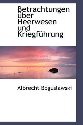 Betrachtungen Uber Heerwesen Und Kriegfahrung by Albrecht Boguslawski
