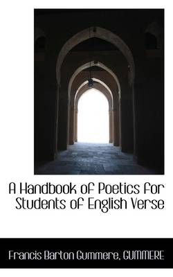 A Handbook of Poetics for Students of English Verse by Francis Barton Gummere