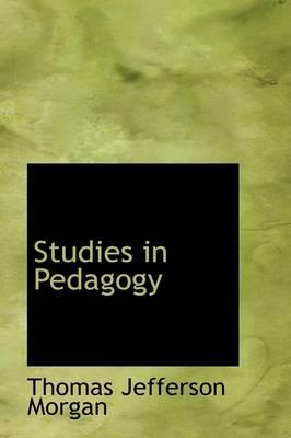 Studies in Pedagogy by Thomas Jefferson Morgan