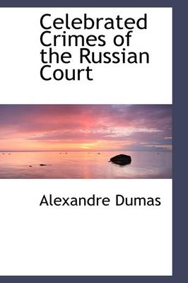Celebrated Crimes of the Russian Court by Alexandre Dumas