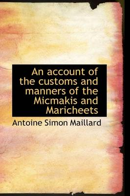 An Account of the Customs and Manners of the Micmakis and Maricheets by Antoine Simon Maillard