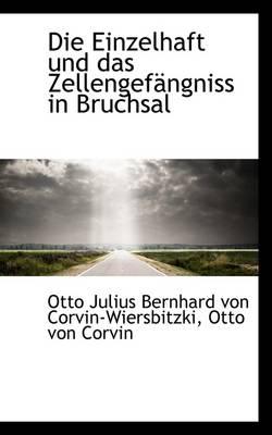 Die Einzelhaft Und Das Zellengefangniss in Bruchsal by Otto Julius Bernha Corvin-Wiersbitzki