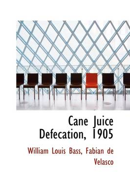 Cane Juice Defecation, 1905 by William Louis Bass