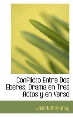 Conflicto Entre DOS Eberes Drama En Tres Actos y En Verso by Jose Echegaray