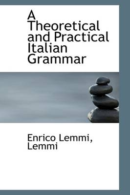 A Theoretical and Practical Italian Grammar by Enrico Lemmi Lemmi