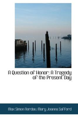 A Question of Honor A Tragedy of the Present Day by Max Simon Nordau
