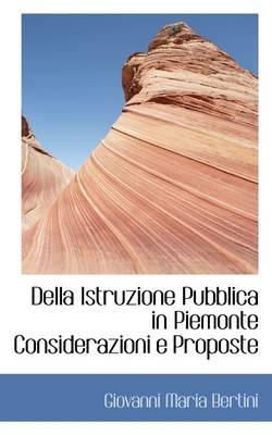 Della Istruzione Pubblica in Piemonte Considerazioni E Proposte by Giovanni Maria Bertini