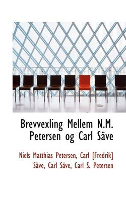 Brevvexling Mellem N.M. Petersen Og Carl S Ve by Niels Matthias Petersen