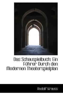Das Schauspielbuch Ein F Hrer Durch Den Modernen Theaterspielplan by Rudolf Krauss