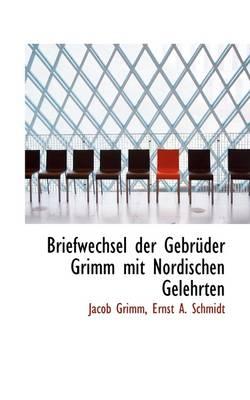 Briefwechsel Der Gebr Der Grimm Mit Nordischen Gelehrten by Jacob Ludwig Carl Grimm