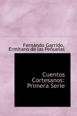 Cuentos Cortesanos Primera Serie by Fernando Garrido