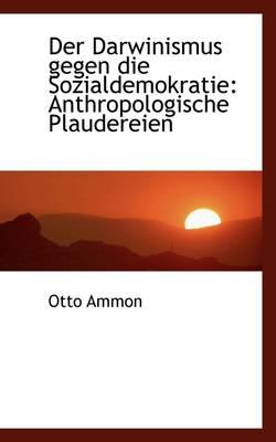 Der Darwinismus Gegen Die Sozialdemokratie Anthropologische Plaudereien by Otto Ammon