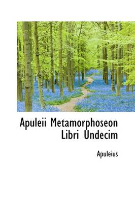 Apuleii Metamorphoseon Libri Undecim by Deceased Apuleius