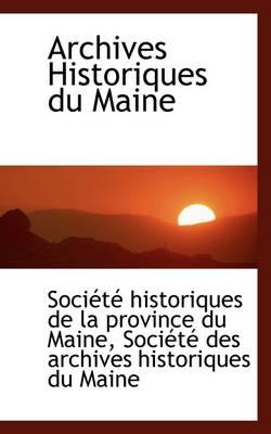 Archives Historiques Du Maine by Socit Historiques De La Provi Maine, Soci T Historiques De La Provi Maine