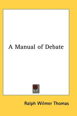 A Manual of Debate by Ralph Wilmer Thomas