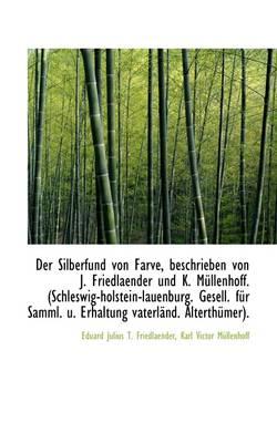 Der Silberfund Von Farve, Beschrieben Von J. Friedlaender Und K. Mullenhoff by Eduard Julius T Friedlaender