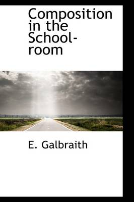 Composition in the School-Room by E Galbraith