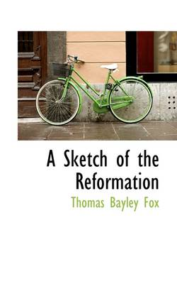 A Sketch of the Reformation by Thomas Bayley Fox