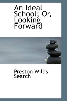 An Ideal School; Or, Looking Forward by Preston Willis Search