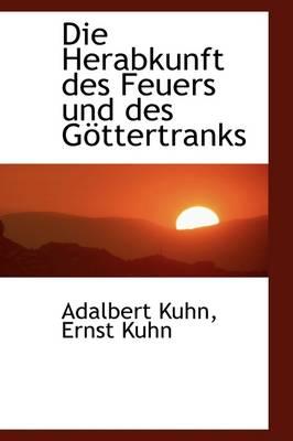 Die Herabkunft Des Feuers Und Des G Ttertranks by Adalbert Kuhn