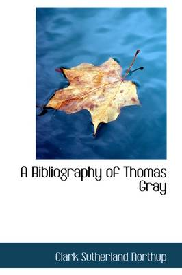A Bibliography of Thomas Gray by Clark Sutherland Northup