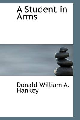 A Student in Arms by Donald William a Hankey