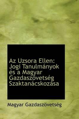AZ Uzsora Ellen Jogi Tanulm Nyok ?'S a Magyar Gazdasz Vets G Szaktan Cskoz Sa by Magyar Gazdaszvetsg
