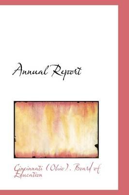 Annual Report by Cincinnati Ohio Board of Education, Cincinnati (Ohio) Board of Education
