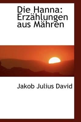 Die Hanna Erzahlungen Aus Mahren by Jakob Julius David