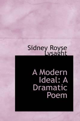A Modern Ideal A Dramatic Poem by Sidney Royse Lysaght