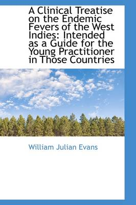 A Clinical Treatise on the Endemic Fevers of the West Indies by William Julian Evans