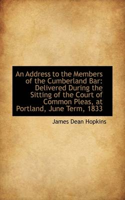 An Address to the Members of the Cumberland Bar Delivered During the Sitting of the Court of Common by James Dean Hopkins