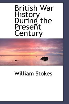 British War History During the Present Century by William Stokes