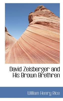 David Zeisberger and His Brown Brethren by William Henry Rice