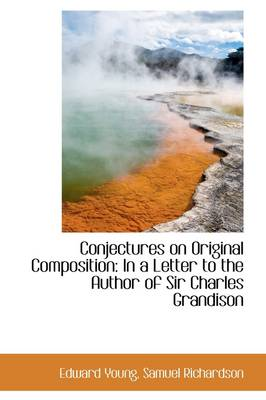 Conjectures on Original Composition In a Letter to the Author of Sir Charles Grandison by Edward Young