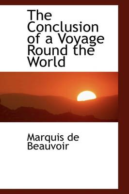 The Conclusion of a Voyage Round the World by Marquis De Beauvoir