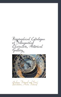 Biographical Catalogue of Distinguished Characters, Historical Gallery by Madame Tussaud and Sons' Exhibition