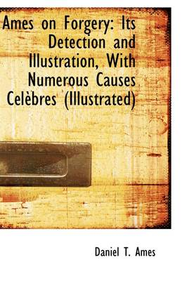 Ames on Forgery Its Detection and Illustration with Numerous Causes Celebres by Daniel T Ames